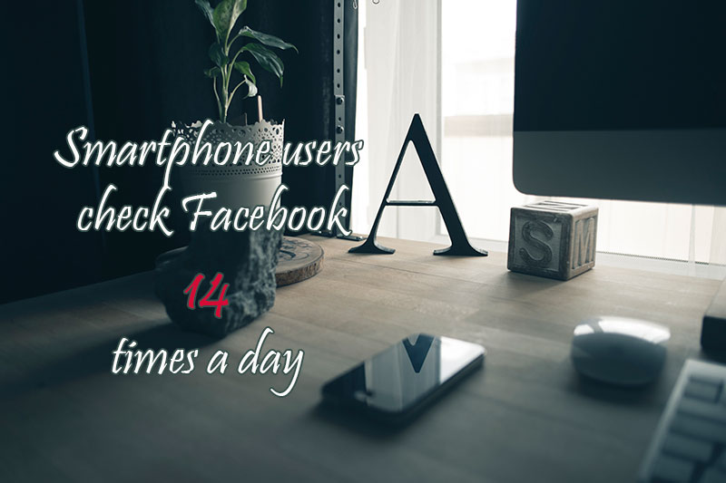 Smartphone users check Facebook 14 times a day