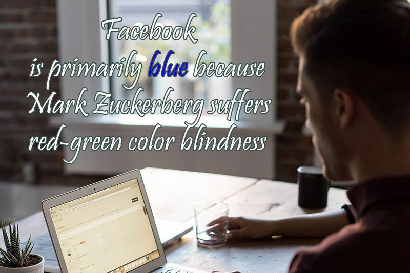Facebook is primarily blue because Mark Zuckerberg suffers red-green color blindness